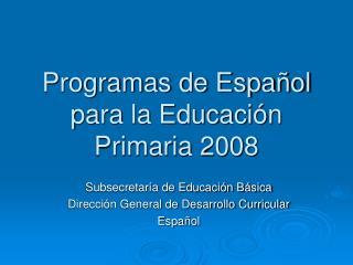 Programas de Espa ol para la Educaci n Primaria 2008