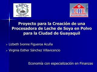 Proyecto para la Creaci n de una Procesadora de Leche de Soya en Polvo para la Ciudad de Guayaquil