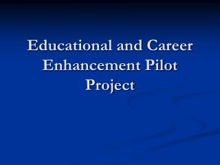 Educational and Career Enhancement Pilot Project