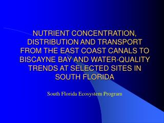 NUTRIENT CONCENTRATION, DISTRIBUTION AND TRANSPORT FROM THE EAST COAST CANALS TO BISCAYNE BAY AND WATER-QUALITY TRENDS A