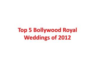 Top 5 Bollywood Royal Weddings of 2012