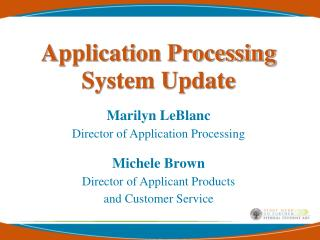 Application Processing System Update   Marilyn LeBlanc Director of Application Processing  Michele Brown   Director of A