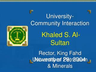 University- Community Interaction  Khaled S. Al-Sultan Rector, King Fahd University of Petroleum  Minerals