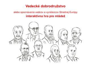 Vedeck  dobrodru stvo                                         alebo spozn vanie vedcov a vyn lezcov Strednej Eur py