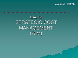 Lec 3: STRATEGIC COST MANAGEMENT  SCM