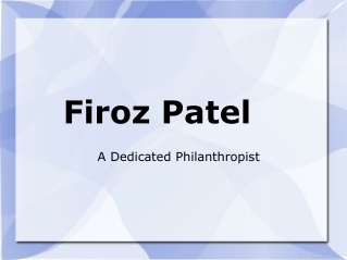 Firoz Patel – A Dedicated Philanthropist