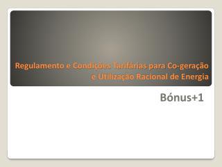 Regulamento e Condi  es Tarif rias para Co-gera  o e Utiliza  o Racional de Energia
