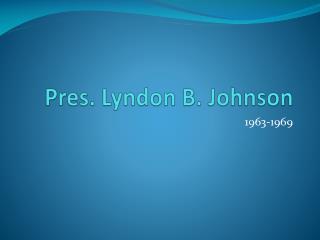 Pres. Lyndon B. Johnson