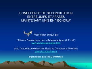 CONFERENCE DE RECONCILIATION  ENTRE JUIFS ET ARABES  MAINTENANT UNIS EN YECHOUA     Pr sentation con ue par   l Alliance