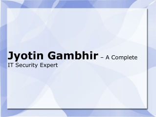 Jyotin Gambhir – A Complete IT Security Expert