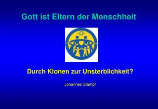 Durch Klonen zur Unsterblichkeit  Johannes Stampf
