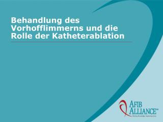 Behandlung des Vorhofflimmerns und die Rolle der Katheterablation