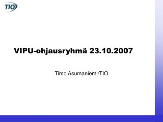 VIPU-ohjausryhm  23.10.2007