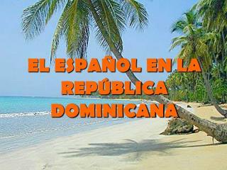 EL ESPA OL EN LA REP BLICA DOMINICANA