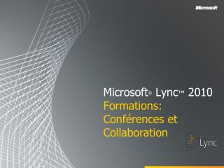 Microsoft  Lync  2010 Formations: Conf rences et Collaboration