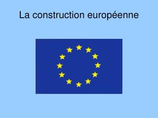 La construction europ enne