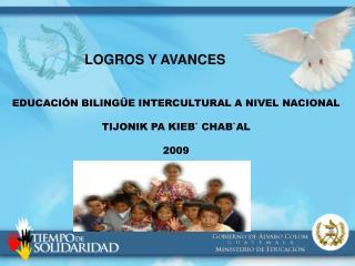 EDUCACI N BILING E INTERCULTURAL A NIVEL NACIONAL  TIJONIK PA KIEB CHABAL  2009