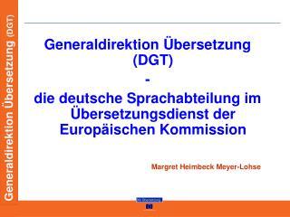 Generaldirektion  bersetzung DGT -  die deutsche Sprachabteilung im  bersetzungsdienst der Europ ischen Kommission