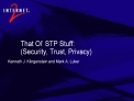 That Ol  STP Stuff:  Security, Trust, Privacy Kenneth J. Klingenstein and Mark A. Luker