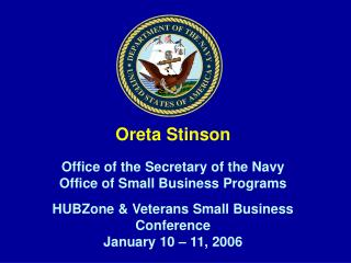 Oreta Stinson  Office of the Secretary of the Navy  Office of Small Business Programs  HUBZone  Veterans Small Business