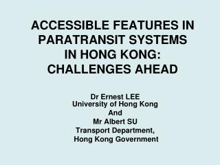 ACCESSIBLE FEATURES IN PARATRANSIT SYSTEMS  IN HONG KONG:  CHALLENGES AHEAD