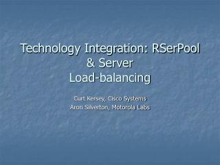 Technology Integration: RSerPool  Server  Load-balancing