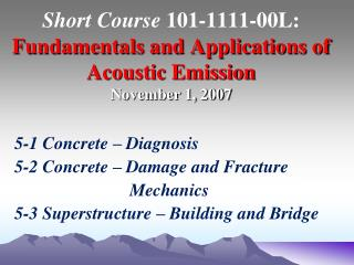 Short Course 101-1111-00L: Fundamentals and Applications of Acoustic Emission     November 1, 2007