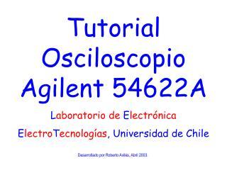 Tutorial Osciloscopio Agilent 54622A Laboratorio de Electr nica ElectroTecnolog as, Universidad de Chile