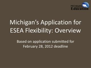 Michigan s Application for ESEA Flexibility: Overview