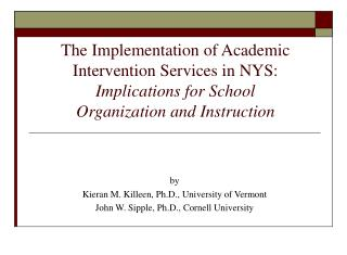 The Implementation of Academic Intervention Services in NYS:   Implications for School  Organization and Instruction