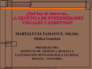 Qu  hay de nuevo en... LA GENETICA DE ENFERMEDADES VISUALES Y AUDITIVAS  MARTALUCIA TAMAYO F., MD,MSc M dica Genetista