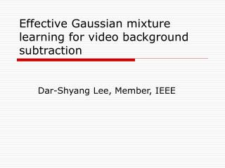 Effective Gaussian mixture learning for video background subtraction