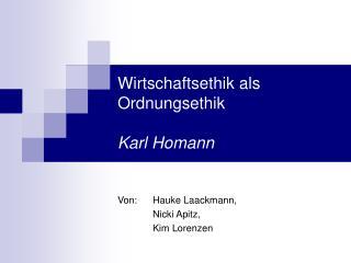 Wirtschaftsethik als Ordnungsethik  Karl Homann