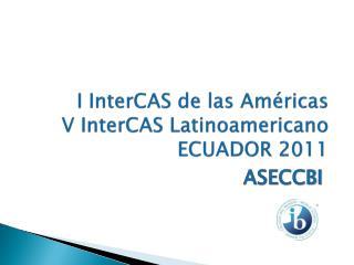 I InterCAS de las Am ricas   V InterCAS Latinoamericano ECUADOR 2011