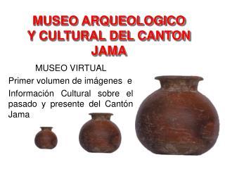 MUSEO ARQUEOLOGICO Y CULTURAL DEL CANTON JAMA