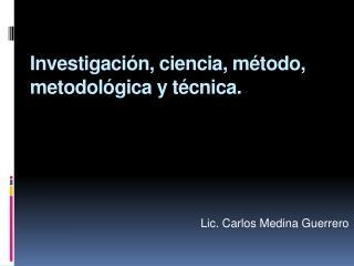 Investigaci n, ciencia, m todo, metodol gica y t cnica.