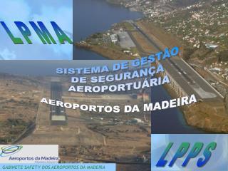 SISTEMA DE GEST O  DE SEGURAN A  AEROPORTU RIA  AEROPORTOS DA MADEIRA