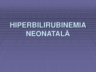 HIPERBILIRUBINEMIA NEONATALA