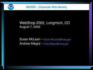 WebShop 2002, Longmont, CO  August 7, 2002     Susan McLean   Susan.McLeannoaa  Andrew Allegra - Andy.Allegranoaa