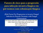 Fatores de risco para a progress o para infec  o invasiva f ngica em pr -termos com coloniza  o f ngica  Risk Factor For