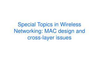 Special Topics in Wireless Networking: MAC design and cross-layer issues
