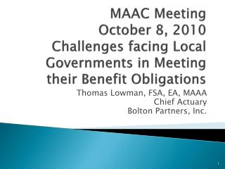 MAAC Meeting October 8, 2010 Challenges facing Local Governments in Meeting their Benefit Obligations