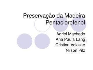 Preserva  o da Madeira Pentaclorofenol