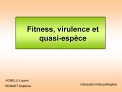 Fitness, virulence et quasi-esp ce
