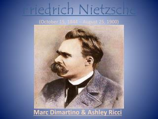 Friedrich Nietzsche October 15, 1844   August 25, 1900