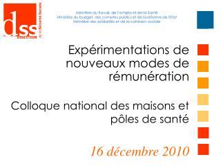 Exp rimentations de  nouveaux modes de  r mun ration    Colloque national des maisons et p les de sant    16 d cembre 20