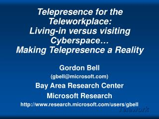 Telepresence for the Teleworkplace: Living-in versus visiting Cyberspace  Making Telepresence a Reality