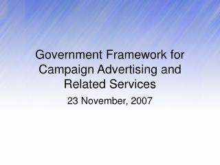 Government Framework for Campaign Advertising and Related Services