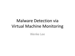Malware Detection via  Virtual Machine Monitoring