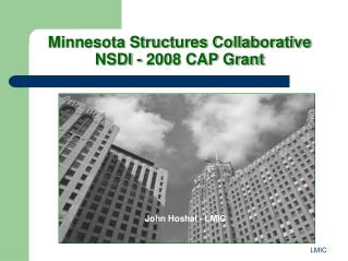 Minnesota Structures Collaborative NSDI - 2008 CAP Grant
